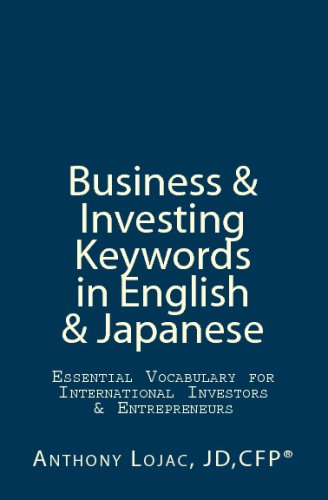 9780981860411: Business And Investing Keywords In English And Japanese: Essential Vocabulary For International Investors And Entrepreneurs (English and Japanese Edition)