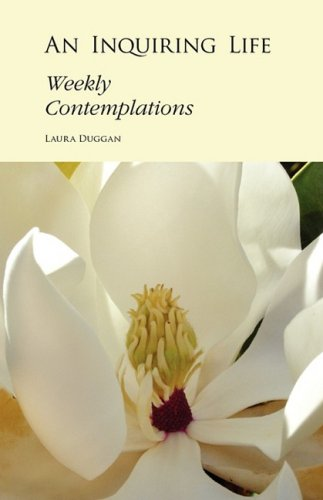 An Inquiring Life: Weekly Contemplations (Paperback): Laura Duggan