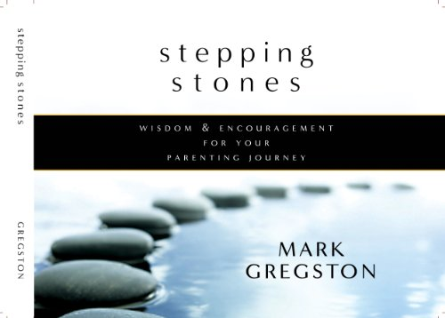 Stepping Stones: Wisdom and Encouragement For Your: Mark Gregston