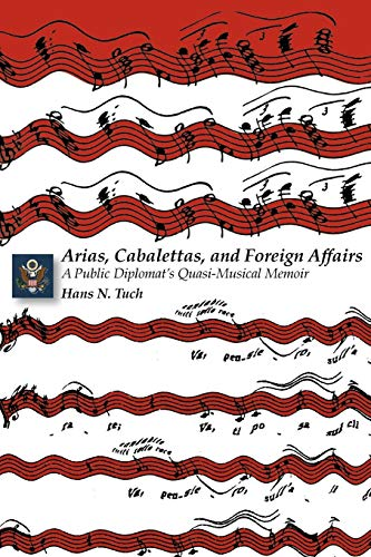 9780981865409: Arias, Cabalettas, and Foreign Affairs: A Public Diplomat's Quasi-Musical Memoir (Memoirs and Occasional Papers Series / Association for Diplo)