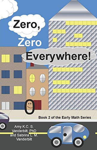Zero, Zero Everywhere!: The Early Math Series: Amy K. C.