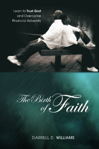 The Birth of Faith: Learn to Trust God and Overcome Financial Adversity: Darrell D. Williams