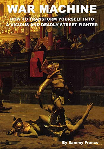9780981872100: War Machine: How to Transform Yourself Into A Vicious And Deadly Street Fighter