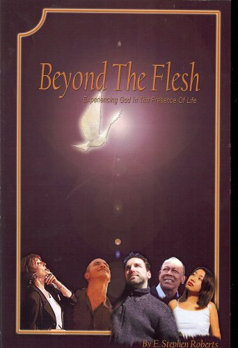 Beyond the Flesh: Experiencing God in the Presence of Life: Roberts, Earl S.