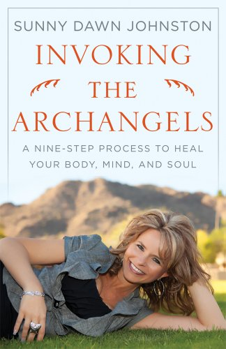 Invoking The Archangels: A Nine-Step Process to Heal Your Body, Mind, and Soul: Sunny Dawn Johnston