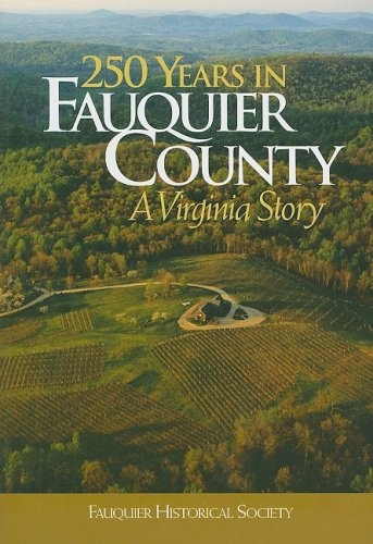 250 Years in Fauquier County: A Virginia: Brown, Kathi Ann;