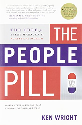 The People Pill: The Cure for Every Manager's Number One Problem: Ken Wright