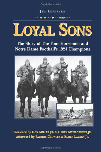 Loyal Sons: The Story of the Four Horsemen and Notre Dame Football's 1924 Champions: Lefebvre,...
