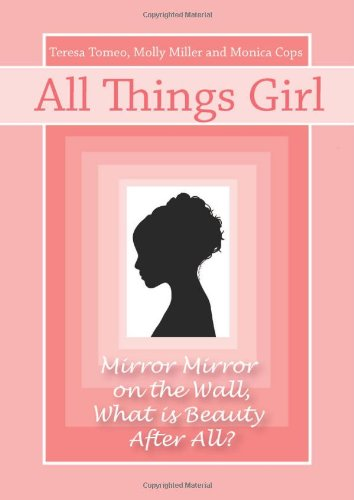 All Things Girl: Mirror, Mirror on the Wall.What is Beauty, After All?: Dickow, Cheryl, Tomeo, ...