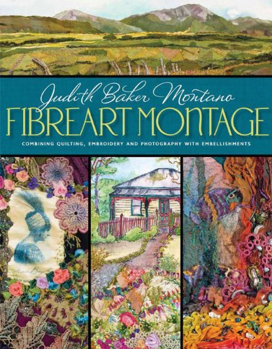 Fibreart Montage: Combining Quilting, Embroidery and Photography with Embellishments: Montano, ...