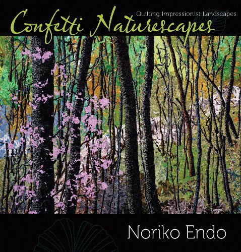 Confetti Naturescapes: Quilting Impressionist Landscapes: Noriko Endo