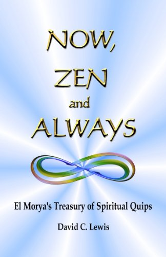 9780981886305: Now, Zen and Always El Morya's Treasury of Spiritual Quips