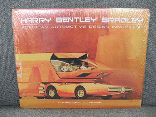 9780981886503: Harry Bentley Bradley: American Automotive Design Innovator