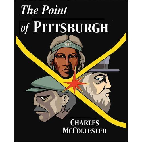 POINT OF PITTSBURGH PRODUCTTION AND STRUGGLES AT THE FORKS OF THE OHIO: MC COLLESTER CHARLES