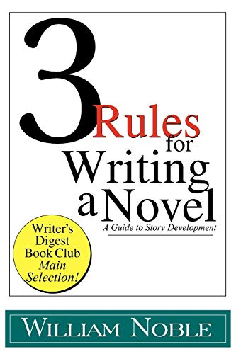 Three Rules for Writing a Novel: A Guide to Story Development: William Noble