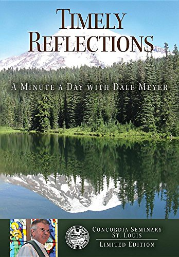 9780981892375: Timely Reflections: A Minute A Day with Dale Meyer (Concordia Seminary Limited Edition)