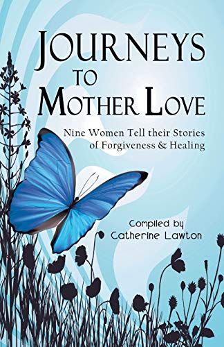 Journeys to Mother Love : Nine Women: Catherine Lawton, A.R.