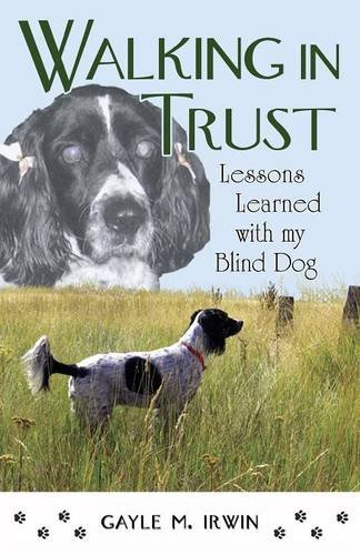 9780981892962: Walking In Trust : Lessons Learned with my Blind Dog