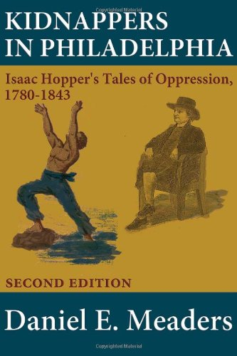9780981893952: Kidnappers in Philadelphia: Isaac Hopper's Tales of Oppression 1780-1843 (Second Edition) (Studies in African American and African Canadian History and)