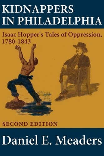 9780981893969: Kidnappers in Philadelphia: Isaac Hopper's Tales of Oppression 1780-1843 (Second Edition) (Studies in African American and African Canadian History and)