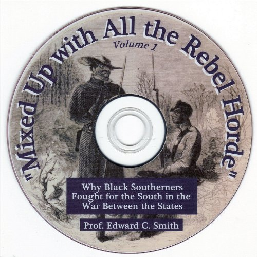 9780981898094: Mixed Up with All the Rebel Horde, Why Black Southerners Fought for the South in the War Between the States - Two DVD Set