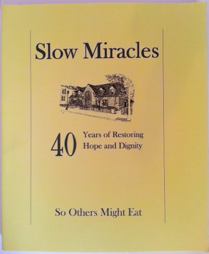 Slow Miracles: 40 Years of Restoring Hope and Dignity So Others Might Eat: By Committee