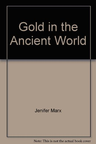 Gold In The Ancient World How It: Jenifer Marx
