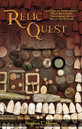Relic Quest: A Guide to Responsible Relic Recovery Techniques with Metal Detectors: Stephen L. Moore