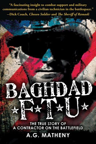 9780981903422: Baghdad FTU: The True Story of a Contractor on the Battlefield