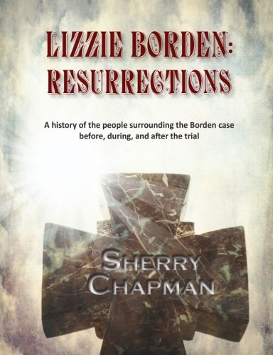 9780981904399: Lizzie Borden: Resurrections: A history of the people surrounding the Borden case before, during, and after the trial