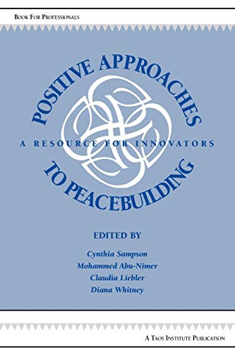 Positive Approaches to Peacebuilding: A Resource for Innovators: The Taos Institute Publications