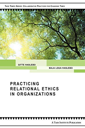 9780981907680: Practicing Relational Ethics in Organizations (Taos Tempos Series. Collaborative Practices for Changing Tim)