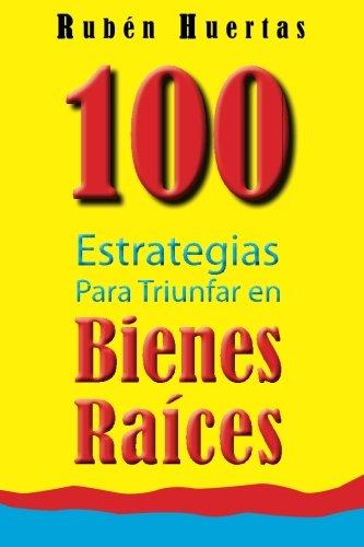 100 Estrategias para triunfar en bienes raices (Spanish Edition): Huertas, Ruben
