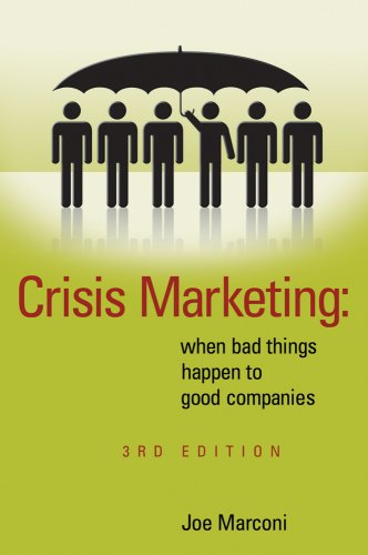 Crisis Marketing: When Bad Things Happen to Good Companies: Joe Marconi
