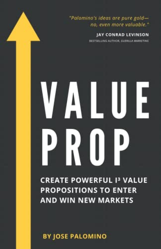 9780981912608: Value Prop - Create Powerful I3 Value Propositions to Enter and Win New Markets