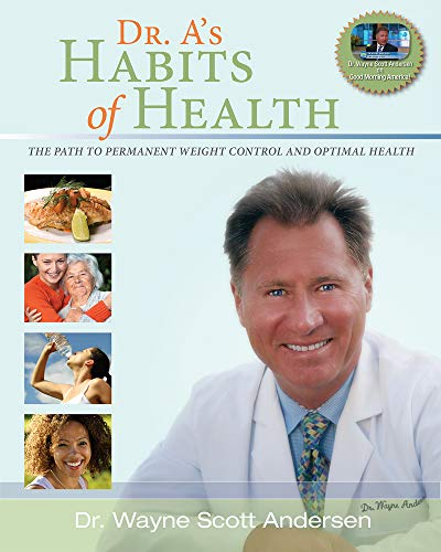 9780981914602: Dr. A's Habits of Health: The Path to Permanent Weight Control & Optimal Health