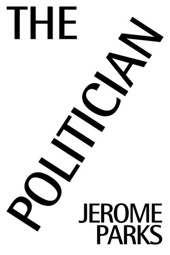 9780981915562: The Politician: A Vietnam Amputee Takes On Congress And The Mob.