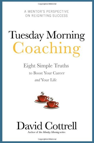Tuesday Morning Coaching . Eight Simple Truths to Boost Your Career and Your Life