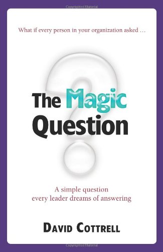 9780981924281: The Magic Question: A Simple Question Every Leader Dreams of Answering