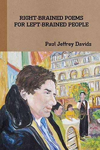 Right-Brained Poems For Left-Brained People: Paul Jeffrey Davids