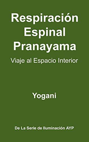 9780981925554: Respiracion Espinal Pranayama - Viaje Al Espacio Interior (Spanish Edition)