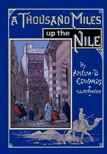 A Thousand Miles up the Nile: Fully Illustrated Second Edition (0981928420) by Amelia B Edwards