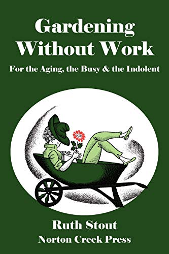 9780981928463: Gardening Without Work: For the Aging, the Busy & the Indolent (Ruth Stout Classics) (Volume 1)