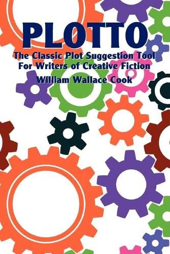 Plotto: The Classic Plot Suggestion Tool for Writers of Creative Fiction: Cook, William Wallace