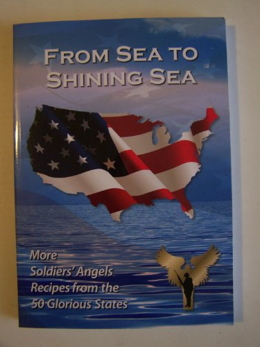 From Sea to Shining Sea ~ More Soldiers Angels Receipes From the 50 Glorious States