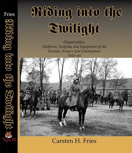 9780981929514: Riding into the Twilight: Organization, Uniforms, Insignia, and Equipment of the German Army's Last