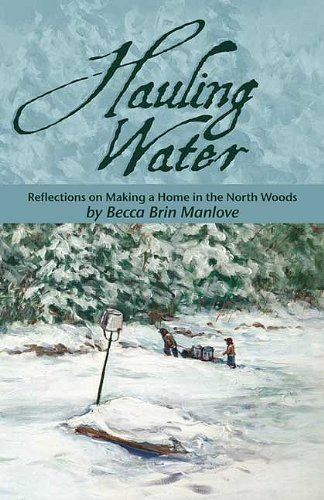 9780981930749: Hauling Water: Reflections on Making a Home in the North Woods