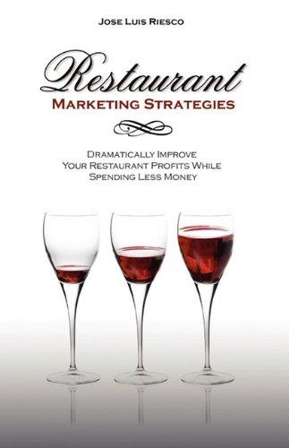 9780981935119: Restaurant Marketing Strategies: Dramatically Improve Your Restaurant Profits While Spending Less Money