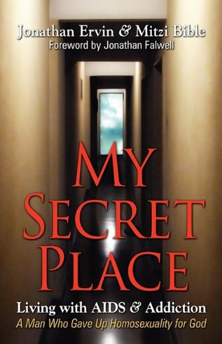 9780981935744: My Secret Place: Living with AIDS & Addiction - A Man Who Gave Up Homosexuality for God
