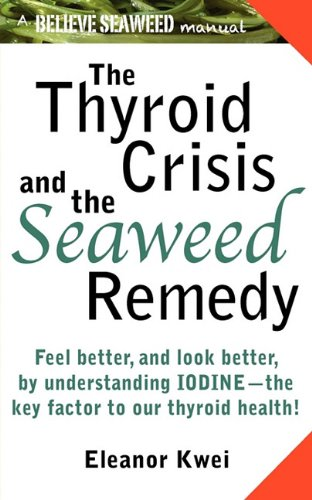 9780981936611: The Thyroid Crisis and the Seaweed Remedy